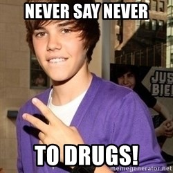 Justin Beiber - Never say never to drugs!