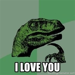 Philosoraptor - i love you