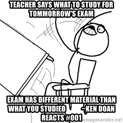 Desk Flip Rage Guy - Teacher says what to study for tommorrow's exam Exam has different material than what you studied            ~ken doan reacts #001
