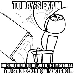 Desk Flip Rage Guy - Today's Exam Has nothing to do with the material you studied~ken doan reacts 001