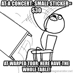 Desk Flip Rage Guy - At a concert: Small sticker= $3o at warped tour: here have the whole table!