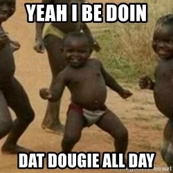 Black Kid - YEAH I BE DOIN DAT DOUGIE ALL DAY
