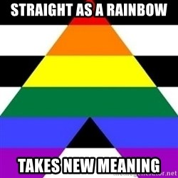 Bad Straight Ally - STRAIGHT AS A RAINBOW  TAKES NEW MEANING