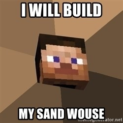 Minecrafty - I WILL BUILD MY SAND WOUSE
