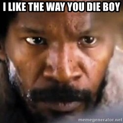Django - I like the way you die boy