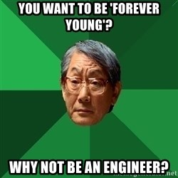 High Expectations Asian Father - you want to be 'forever young'? Why not be an engineer?