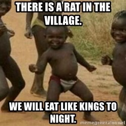 Black Kid - THERE IS A RAT IN THE VILLAGE. WE WILL EAT LIKE KINGS TO NIGHT.