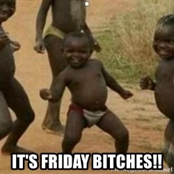 Black Kid -  IT'S FRIDAY BITCHES!!