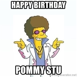 Disco stu says - Happy Birthday PoMmy stu