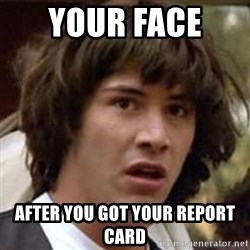 Conspiracy Keanu - Your face  after you got your report card