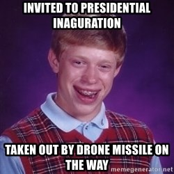 Bad Luck Brian - Invited to Presidential Inaguration Taken out by drone missile on the way
