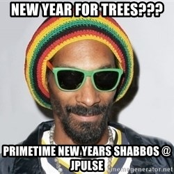 Snoop lion2 - NEW YEAR FOR TREES??? PRIMETIME NEW YEARS SHABBOS @ JPULSE