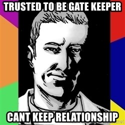 Spiteful Spencer - Trusted to be Gate keeper Cant keep relationship