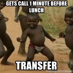 Black Kid - gets call 1 minute before lunch transfer