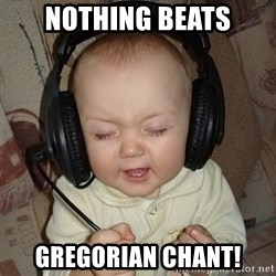 Baby Headphones - nothing beats gregorian chant!