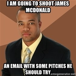 Successful Black Man - i am going to shoot James mcdonald an email with some pitches he should try