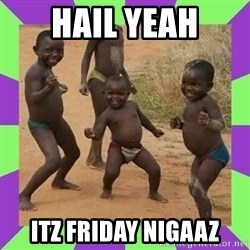 african kids dancing - Hail Yeah ItZ Friday NIGAAZ