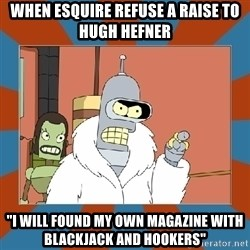 "Blackjack and hookers bender - When esquire refusE a raise to hugh hefner ""i will founD my own magazine with blackjack and hookers"""