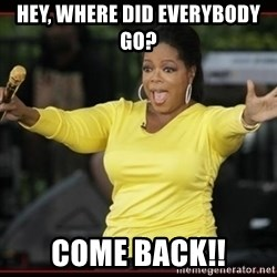 Overly-Excited Oprah!!!  - hey, where did everybody go?   come back!!