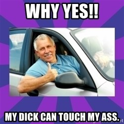 Perfect Driver - WHY yES!! My dick can touch my ass.