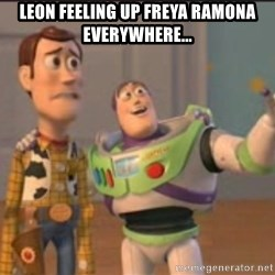X, X Everywhere  - leon feeling up freya ramona everywhere...