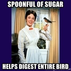 Mary Poppins - spoonful of sugar helps digest entire bird