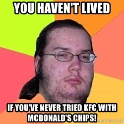 Gordo Nerd - You Haven't Lived If you've never tried KFC with McDonald's Chips!
