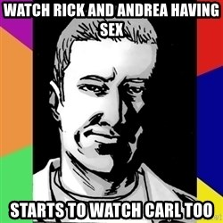 Spiteful Spencer - Watch rick and andrea having sex Starts to watch carl TOO