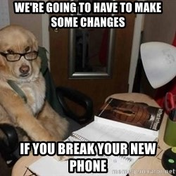 Financial advisor dog - WE're going to have to make some changes if you break your new phone