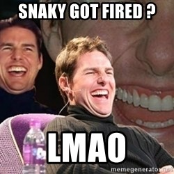 Tom Cruise laugh - snaky got fired ?  lmao