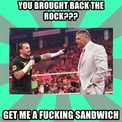 CM Punk Apologize! - You brought back the rock??? get me a fucking sandwich