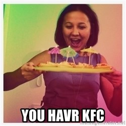 Typical_Ksyusha -  YOU HAVR KFC
