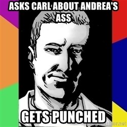 Spiteful Spencer - asks carl about andrea's ass gets punched