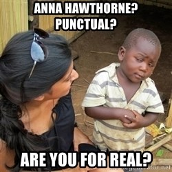 skeptical black kid - Anna Hawthorne?  Punctual? Are you for real?