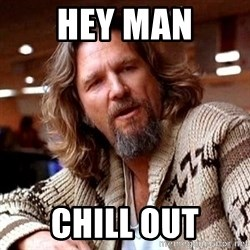 Big Lebowski - Hey man Chill out