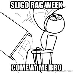 Desk Flip Rage Guy - sligo rag week come at me bro