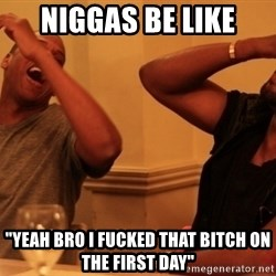 """Jay-Z & Kanye Laughing - NIGGAS BE LIKE """"YEAH BRO I FUCKED THAT BITCH ON THE FIRST DAY"""""""