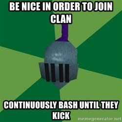 Runescape Advice - Be nice in order to join clan continuously bash until they kick