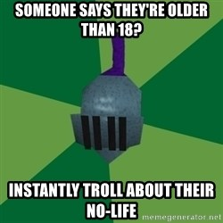 Runescape Advice - Someone says they're older than 18? instantly troll about their no-life