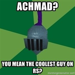 Runescape Advice - achmad? you mean the coolest guy on rs?