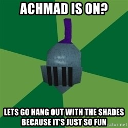 Runescape Advice - Achmad is on? Lets go hang out with the shades because it's just so fun