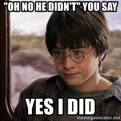 """Harry Potter 2 - """"oh no he didn't"""" you say yes i did"""