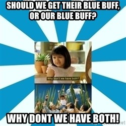 Why don't we have both? - Should we get their blue buff, or our blue buff? Why dont we have both!