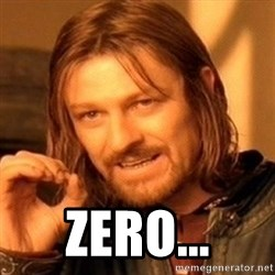 One Does Not Simply -   zero...