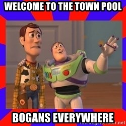 Everywhere - WELCOME TO THE TOWN POOL BOGANS EVERYWHERE