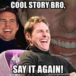 Tom Cruise laugh - COOL STORY BRO, SAY IT AGAIN!
