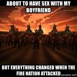 until the fire nation attacked. - About to Have Sex with my boyfriend but everything changed when the fire nation attacked