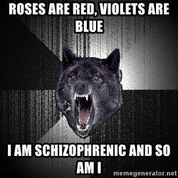 Insanity Wolf - ROses are red, Violets are blue I am schizophrenic and so am i