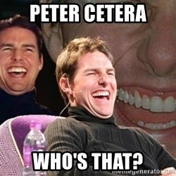 Tom Cruise laugh - peter cetera who's that?
