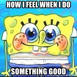 Epic Spongebob Face - HOW I FEEL WHEN I DO SOMETHING GOOD